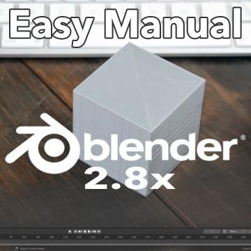 Blender 2.8 Easy Manual: Getting Started